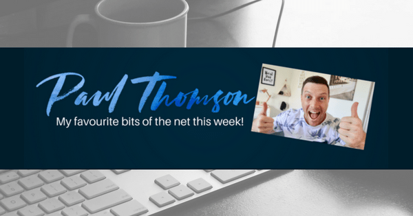 The Paul Thomson Weekly Best Bits of the Internet – 007
